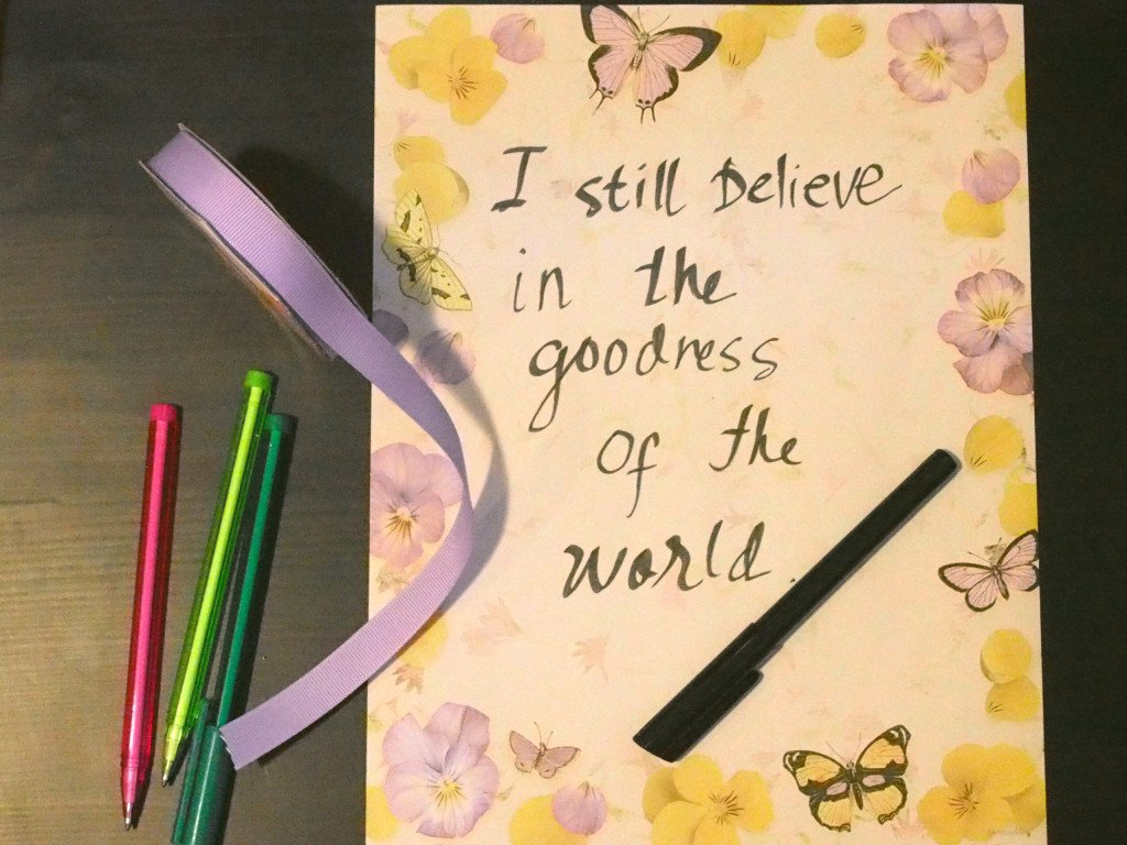 I still believe in the goodness of the world